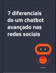 7 diferenciais de um chatbot avançado nas redes sociais